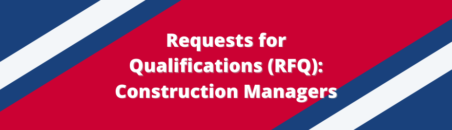 Requests for Qualifications (RFQ): Construction Managers